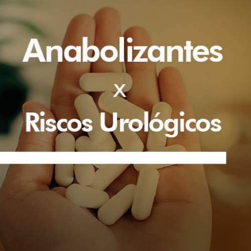 Anabolizantes x Riscos Urológicos